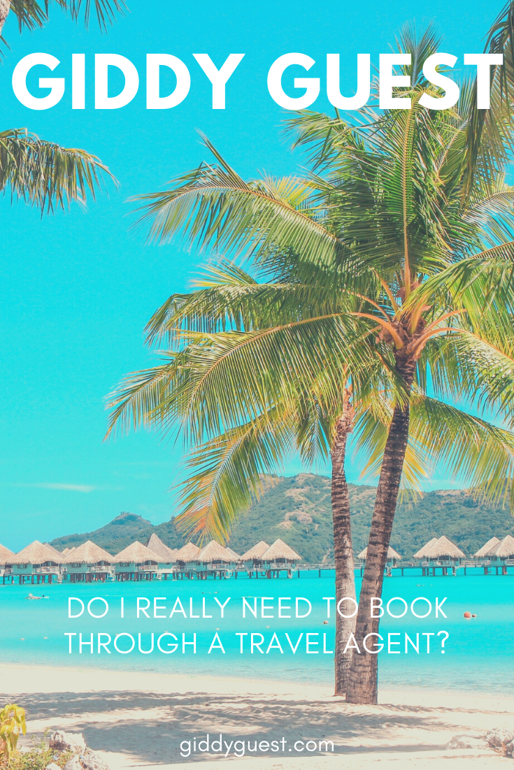Do I really Need To Book Through a Travel Agent - Giddy Guest